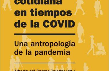 Portada del libro 'La vida cotidiana en tiempos de la COVID. Una antropología de la pandemia'.