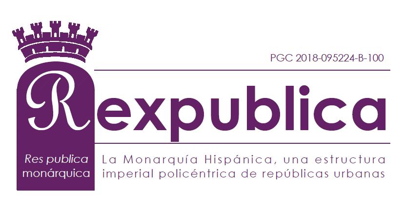 REXPUBLICA. Res Publica Monárquica. La Monarquía Hispánica, una estructura imperial policéntrica de repúblicas urbanas.